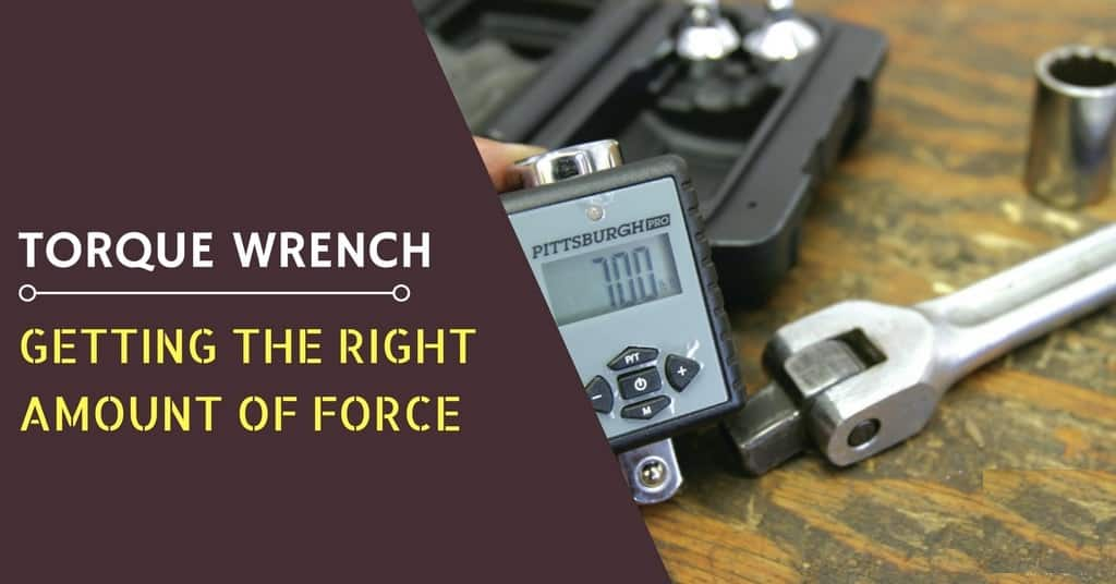 Torque Wrench: Getting the Right Amount of Force