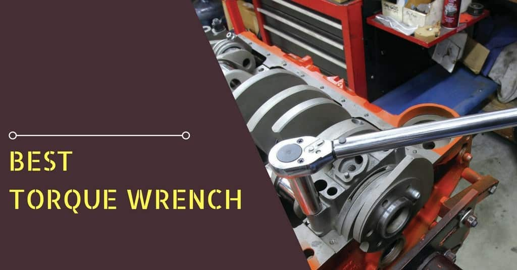 Best Torque Wrench for the Money: 2019 Reviews & Guide