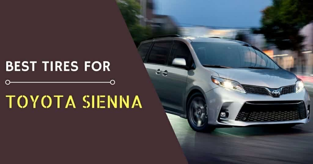 The Best Tires for Toyota Sienna of 2019 – What are these?