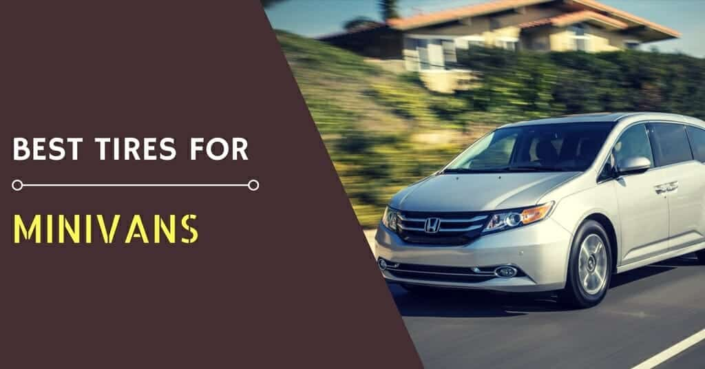 Best Tires for Minivans of 2019 – What are these?