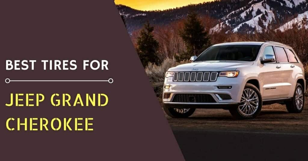 What are the Best Tires for Jeep Grand Cherokee: On-road and Off-road Versatility