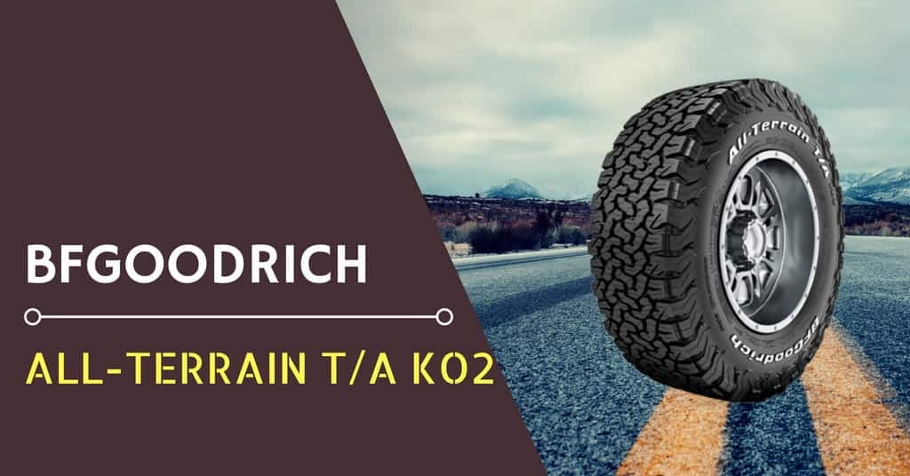 BFGoodrich All-Terrain T/A KO2 Review & Rating: The Toughest All-terrain Tire Ever!